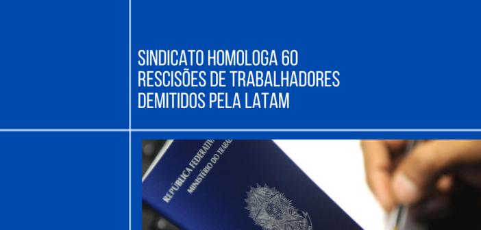 Sindicato garante direitos e homologa 60 demissões da Latam